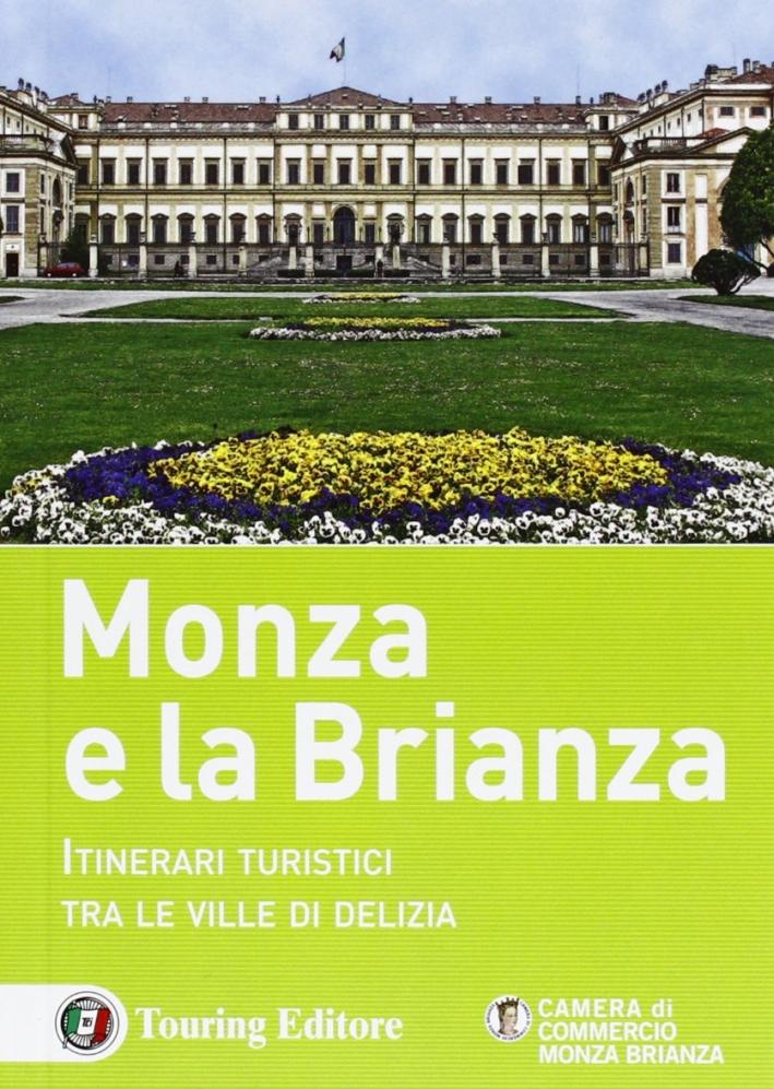 Monza e la Brianza. Itinerari turistici tra le ville di delizia.