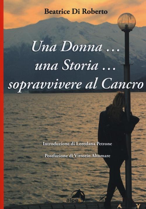 Una donna... una storia... Sopravvivere al cancro