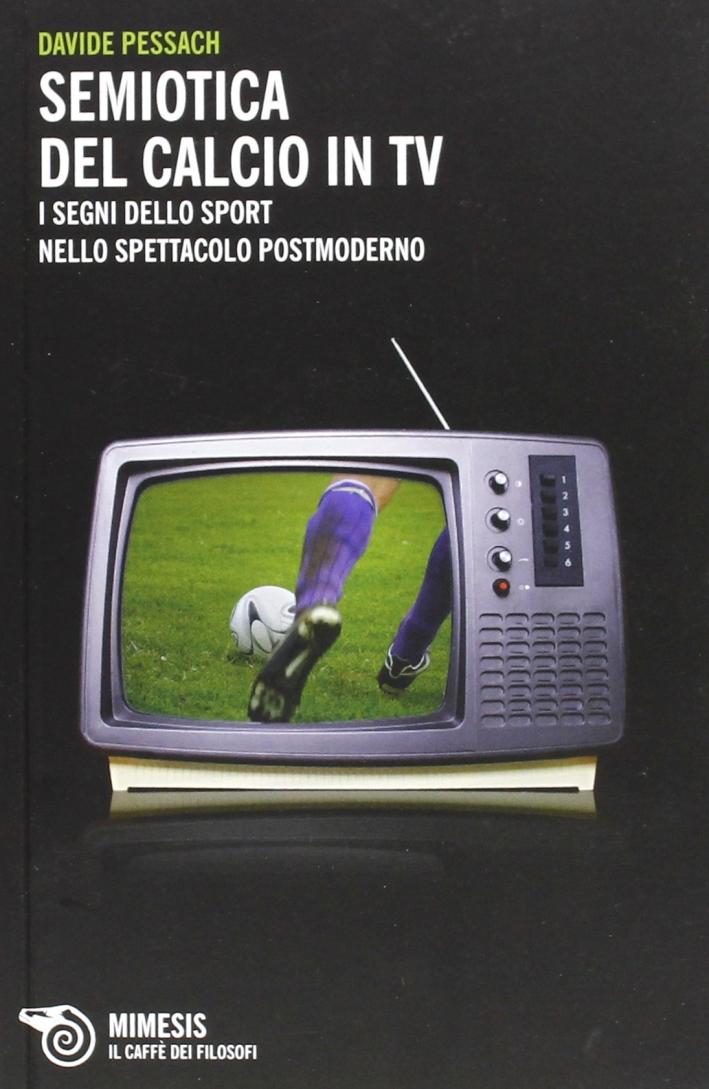 Semiotica del calcio in TV. I segni dello sport nello spettacolo postmoderno