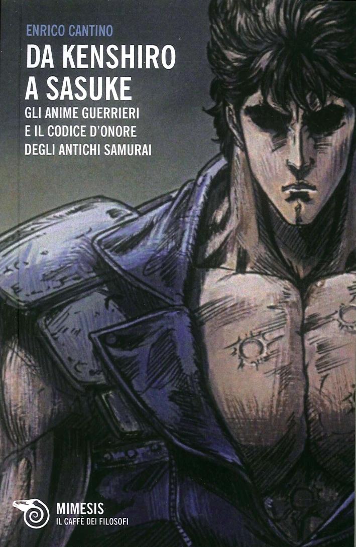 Da Kenshiro a Sasuke. Gli anime guerrieri e il codice d'onore degli antichi samurai