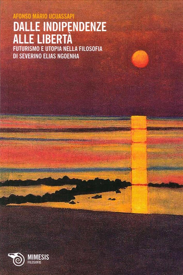 Dalle Indipendenze alle Libertà. Futurismo e Utopia nella Filosofia di Severino Elias Ngoenha