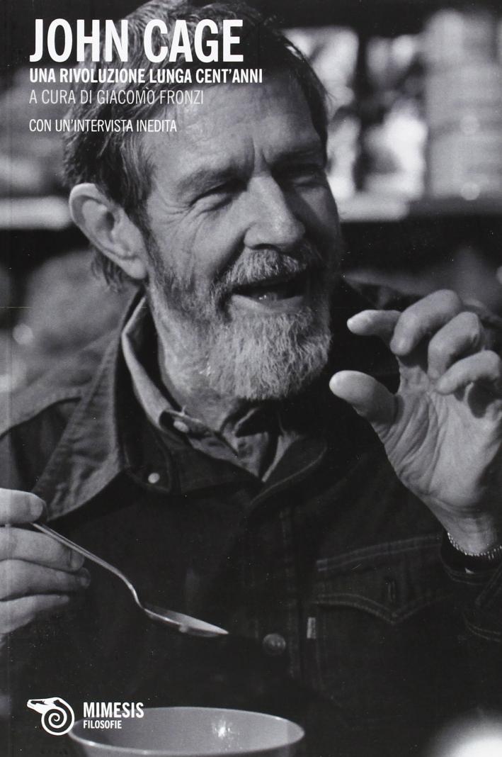 John Cage. Una Rivoluzione Lunga Cent'Anni.