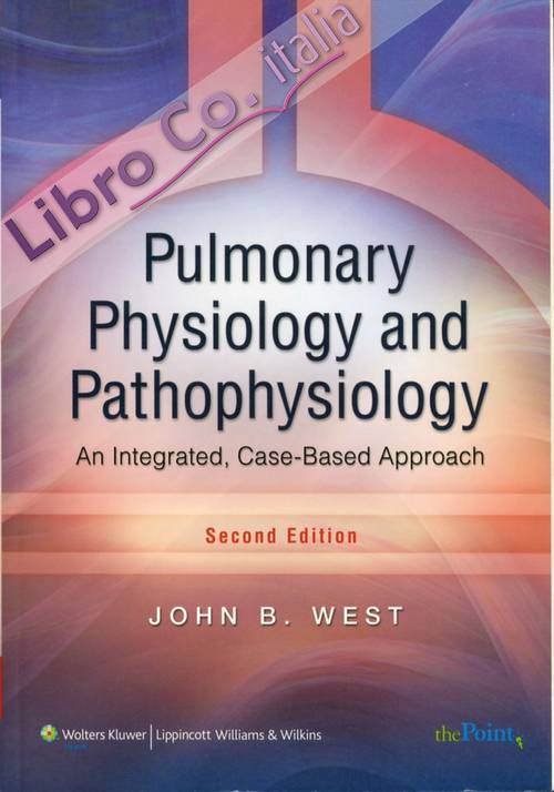Pulmonary Physiology and Pathophysiology. An Integrated, Case-Based Approach. Second Edition.
