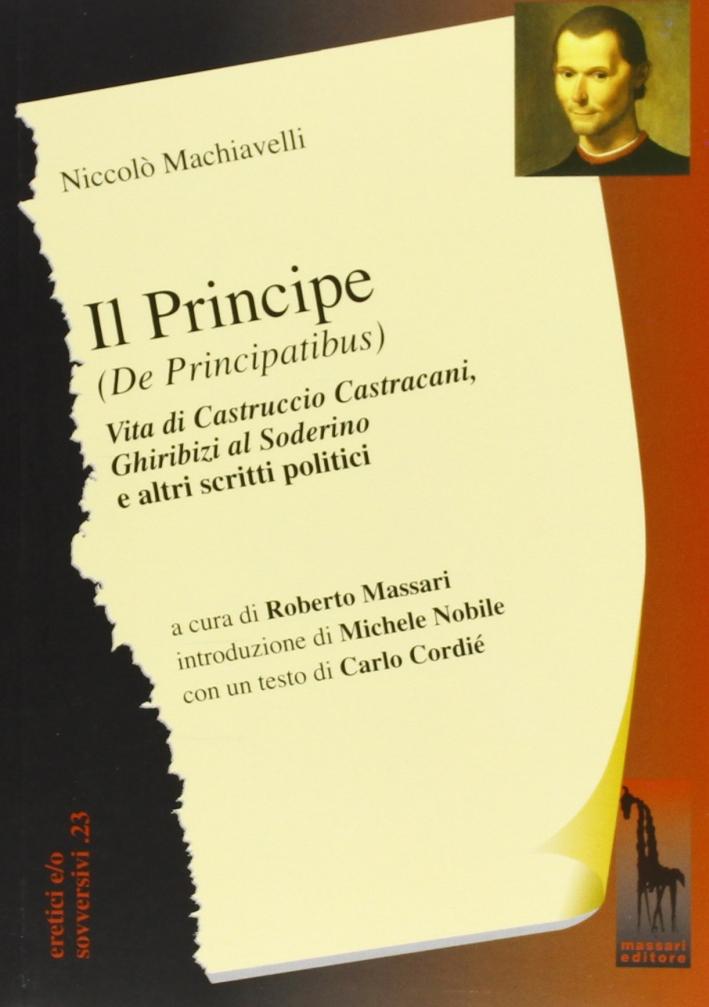 Il principe (De Principatibus)Vita di Castruccio CastracaniGhiribizi al Soderino e altri scritti politici.