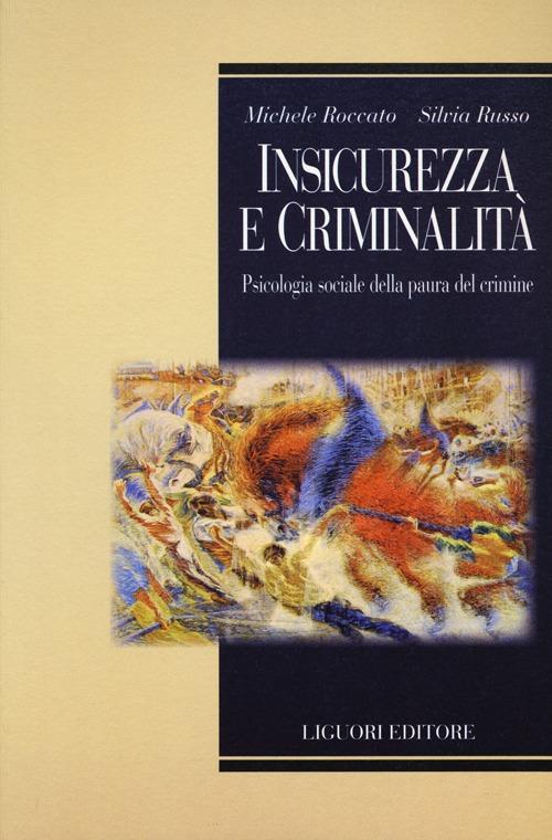 Insicurezza e criminalità. Psicologia sociale della paura del crimine.