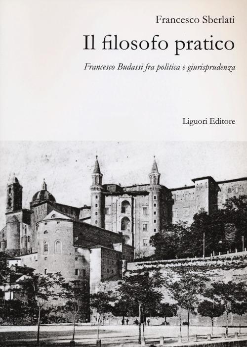 Il filosofo pratico. Francesco Budassi fra politica e giurisprudenza.