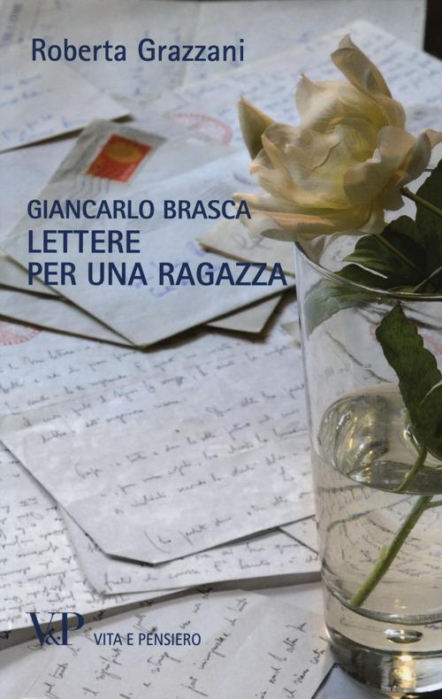 Giancarlo Brasca. Lettere per una ragazza.
