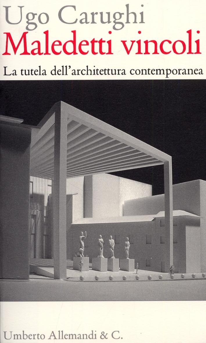 Maledetti Vincoli. La Tutela dell'Architettura Contemporanea.