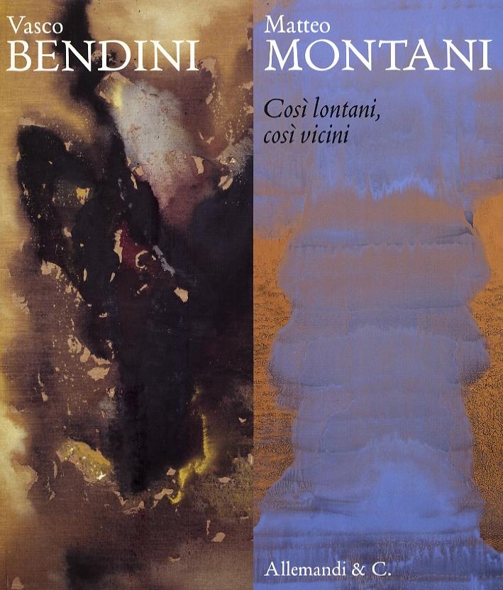 Vasco Bendini-Matteo Montani. Così Lontani, Così Vicini.
