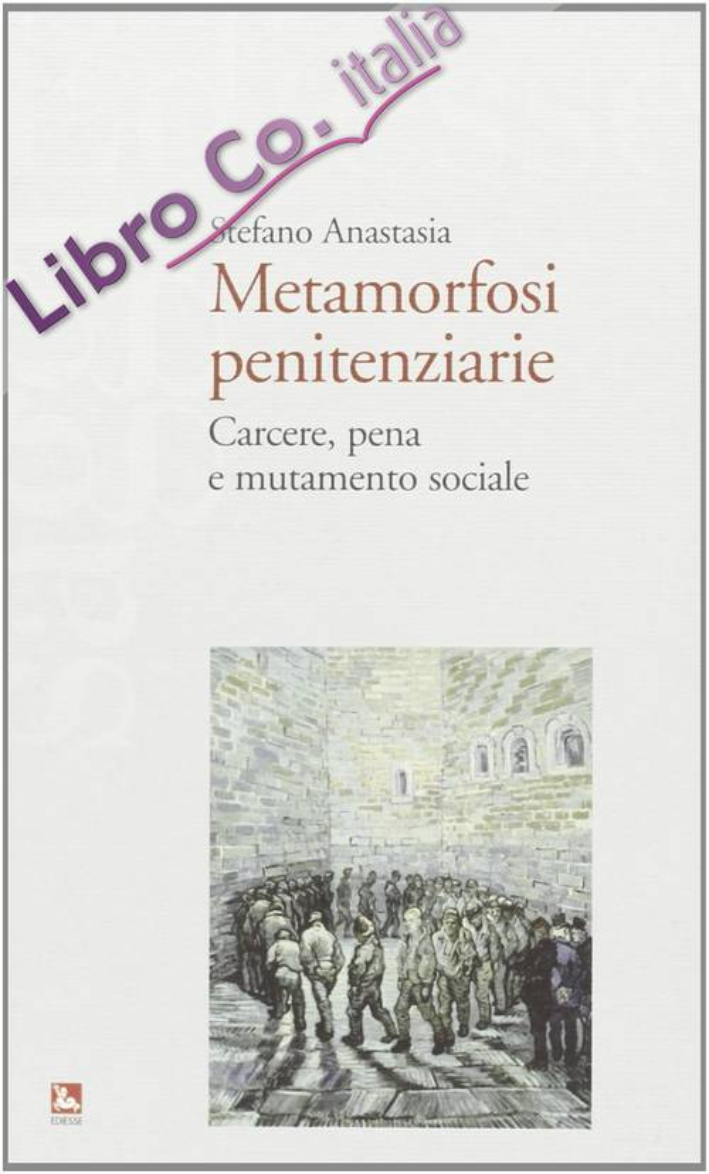 Metamorfosi penitenziarie. Carcere, pena e mutamento sociale.