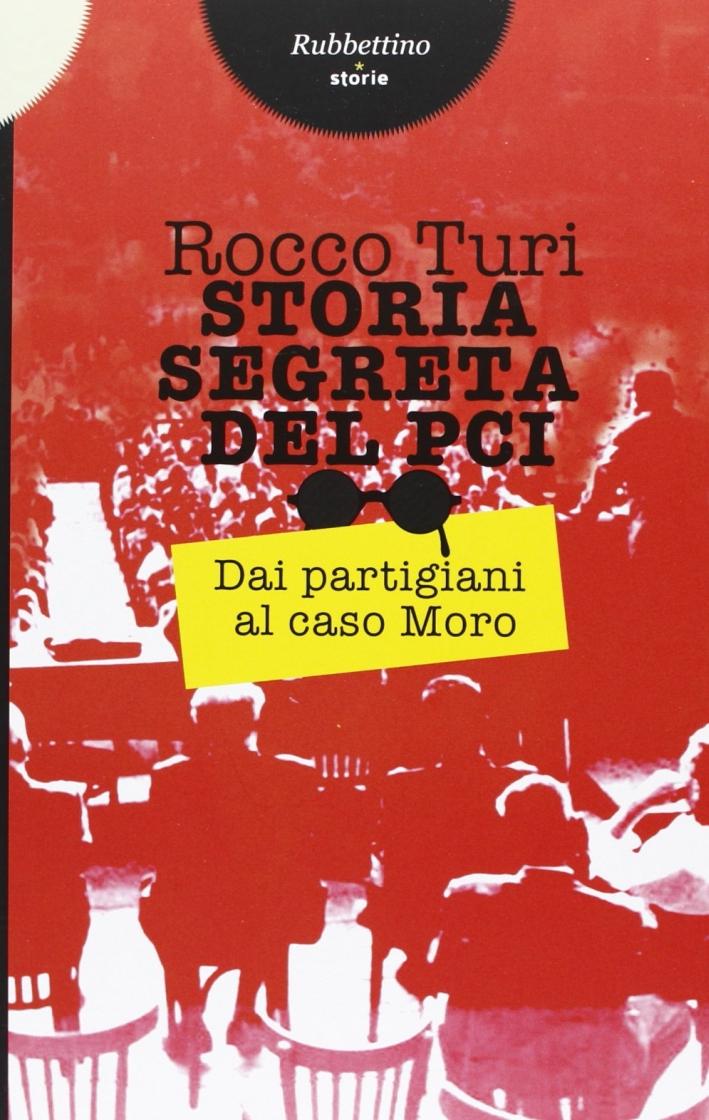 Storia segreta del PCI. Dai partigiani al caso Moro.