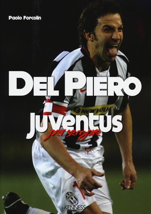 Del Piero. Juventus per sempre.