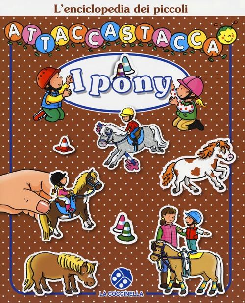 I pony. L'enciclopedia dei piccoli attaccastacca. Con adesivi.