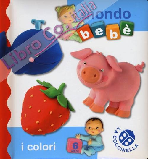 I colori. Mondo bebè. Ediz. illustrata