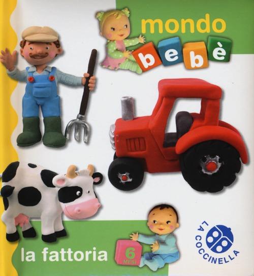 La fattoria. Mondo bebè. Ediz. illustrata