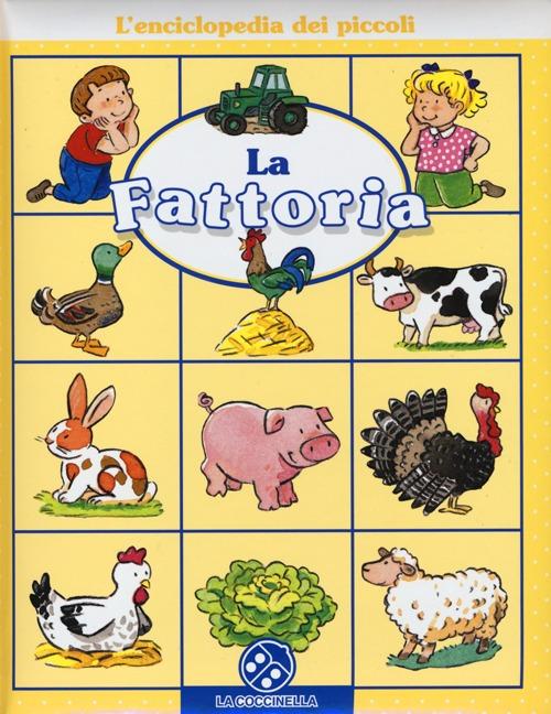 La fattoria. L'enciclopedia dei piccoli.