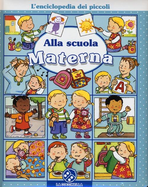 Alla scuola materna. L'enciclopedia dei piccoli.