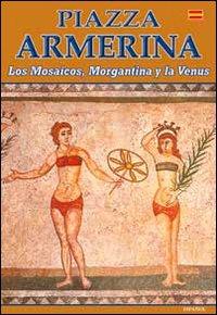 Piazza Armerina. I mosaici, Morgantina e la Venere. Ediz. spagnola.