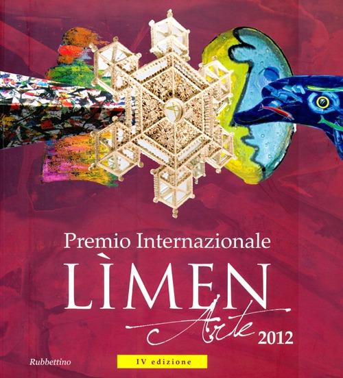 Premio internazionale Lìmen arte 2012. Catalogo della mostra (Vibo Valentia, 15 dicembre 2012-27 gennaio 2013). Ediz. illustrata