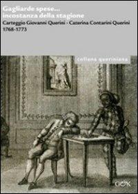 Gagliarde spese... Incostanza della stagione. Carteggio giovanni Querini, Caterina Contarini Querini 1768-1773.