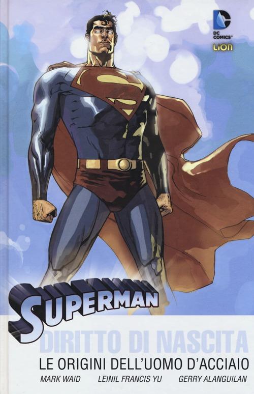 Diritto di nascita. Le origini dell'uomo d'acciaio. Superman.