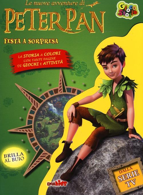 Festa a sorpresa. Le nuove avventure di Peter Pan. Ediz. illustrata