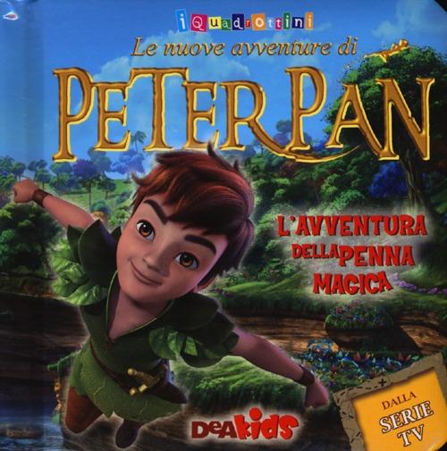 L'avventura della penna magica. Le nuove avventure di Peter Pan. Ediz. illustrata