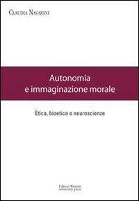 Autonomia e immaginazione morale. Etica, bioetica e neuroscienze.
