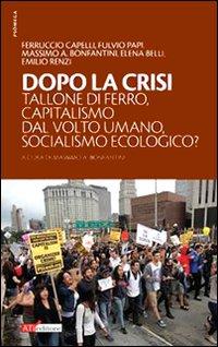 Dopo la crisi. Tallone di ferro, capitalismo dal volto umano, socialismo ecologico?