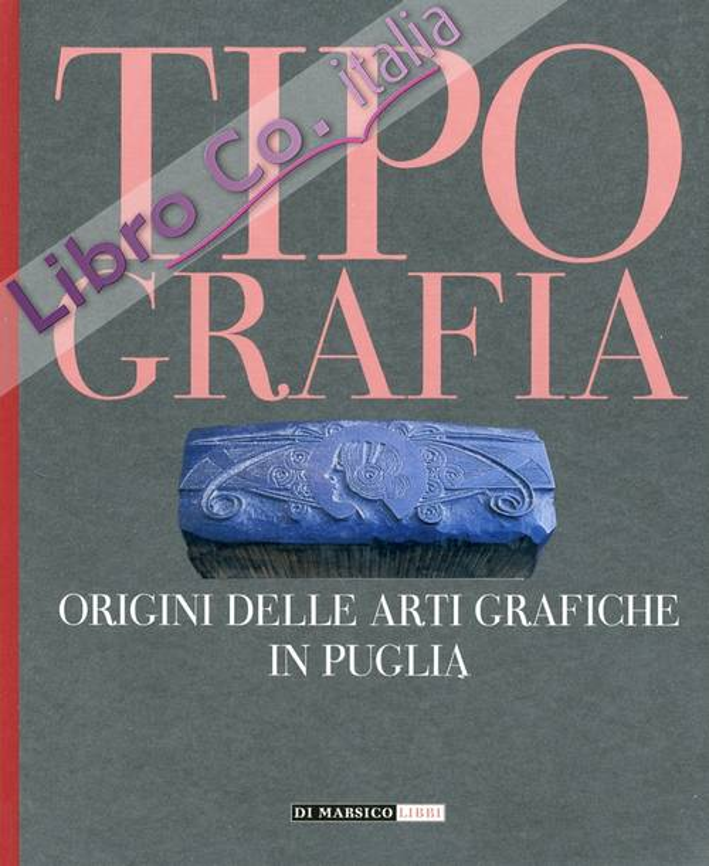 Tipografia. Origini delle Arti Grafiche in Puglia.