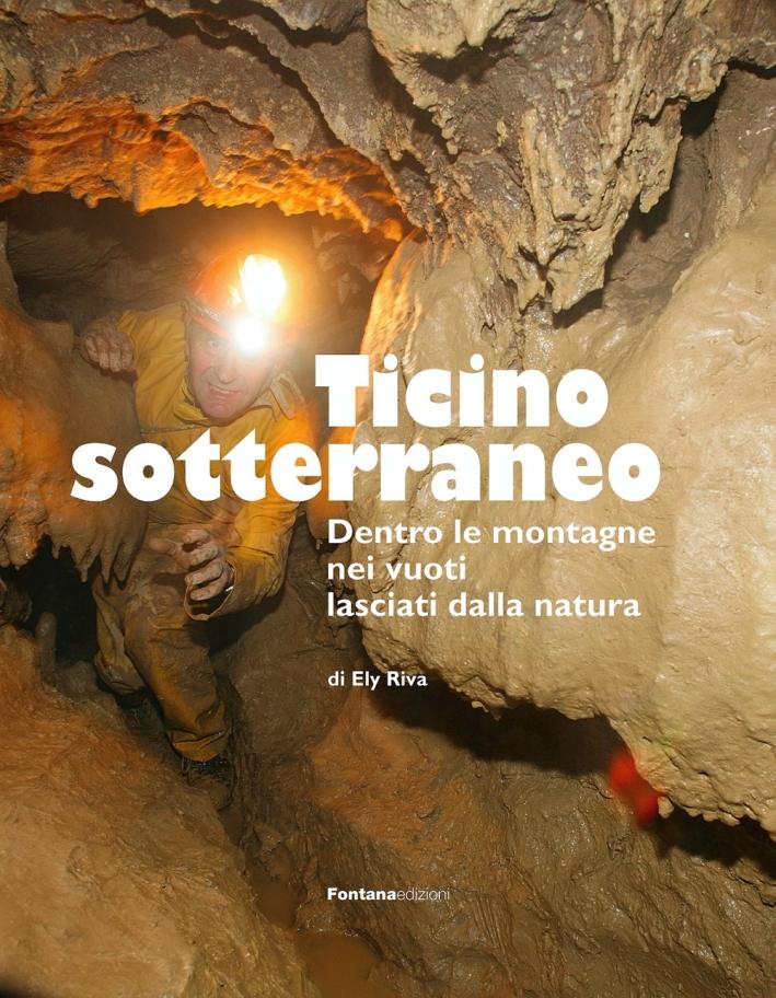 Ticino sotterraneo. Ediz. illustrata