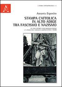 Stampa cattolica in Alto Adige tra fascismo e nazismo. La casa editrice Volgelweider-Athesia e il ruolo del canonico Gamper (1933-1939).