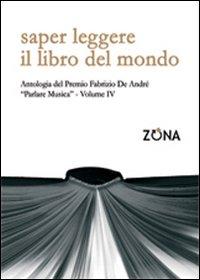 Saper leggere il libro del mondo. Antologia del premio Fabrizio De André «Parlare musica». Vol. 4