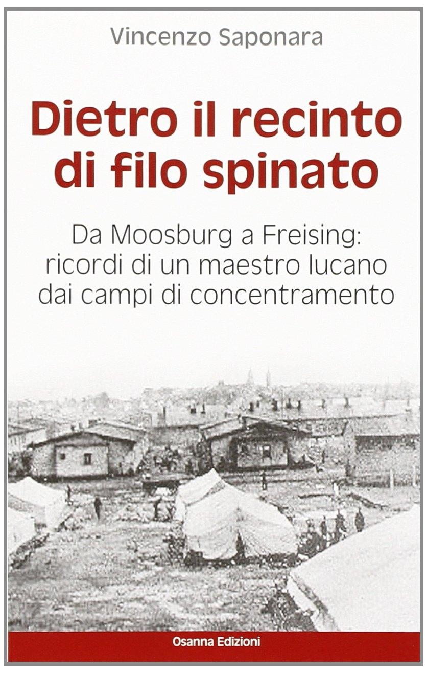Dietro il recinto di filo spinato. Da Moosburg a Freising. Ricordi di un maestro lucano dai campi di concentramento.