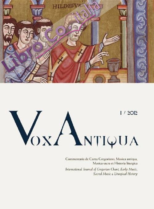 Vox antiqua. Commentaria de cantu gregoriano, musica antiqua, musica sacra et historia liturgica. Vol. 1.