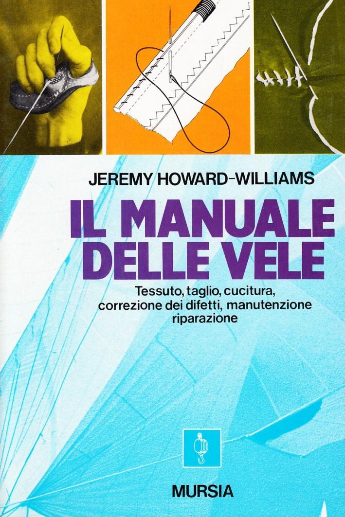 Il manuale delle vele. Tessuto, taglio, cucitura, correzione dei difetti, manutenzione, riparazione.