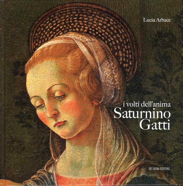 I Volti dell'Anima. Saturnino Gatti. Vita e Opere di un Artista del Rinascimento.