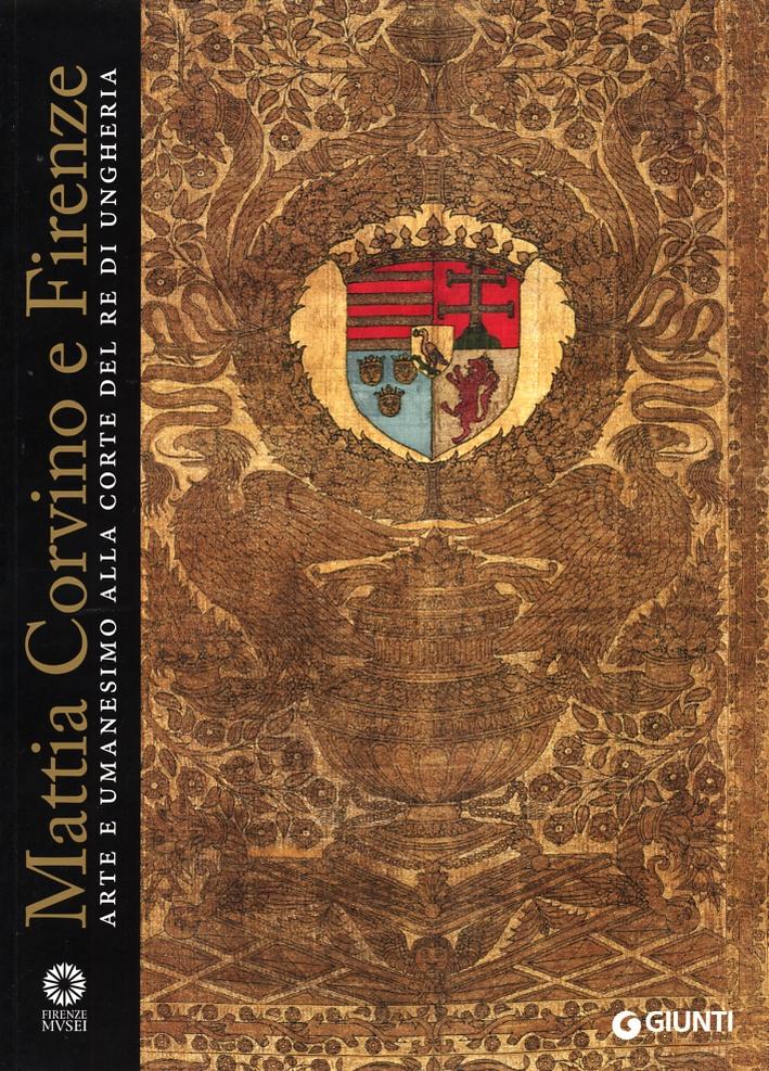 Mattia Corvino e Firenze. Arte e Umanesimo alla Corte del Re di Ungheria