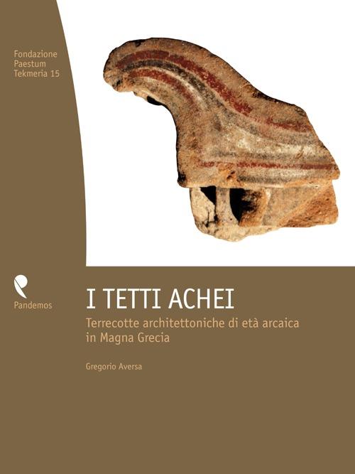 I tetti achei. Terrecotte architettoniche di età arcaica in Magna Grecia