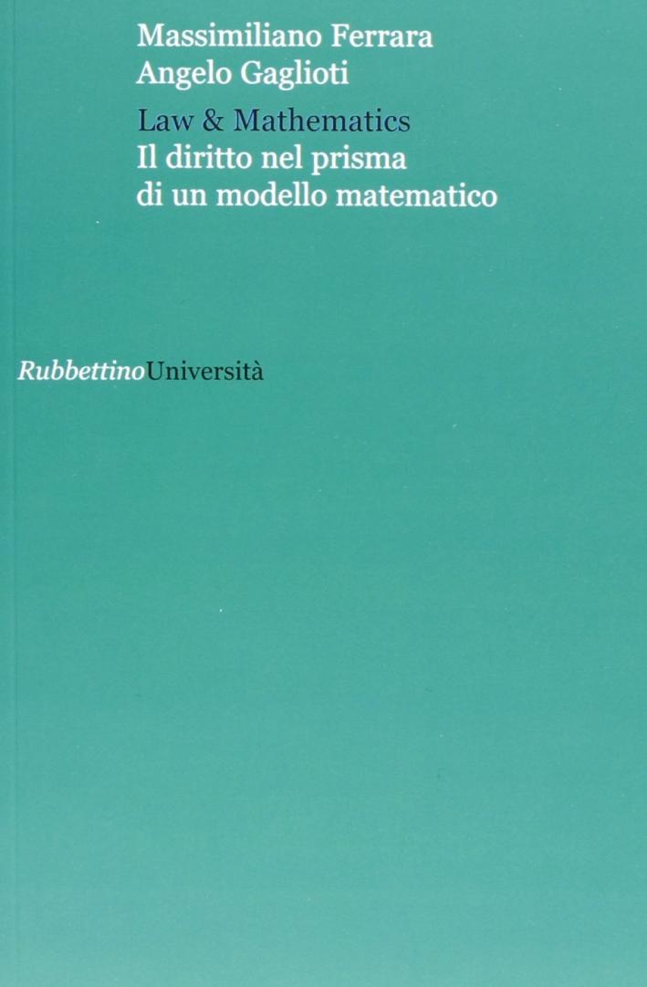 Law & mathematics. Il diritto nel prisma di un modello matematico.