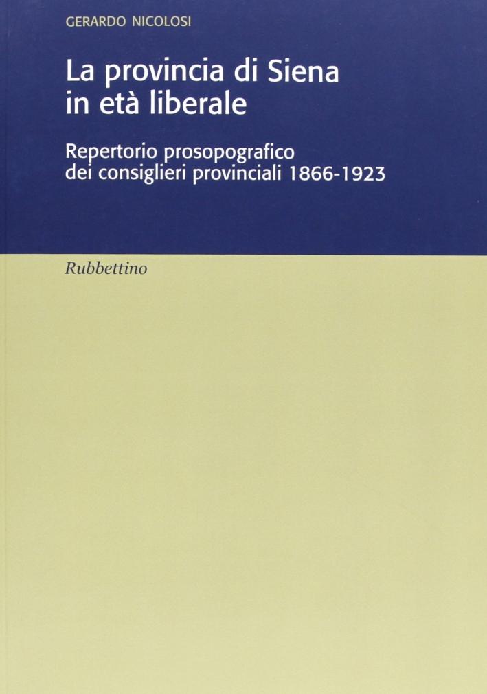 La provincia di Siena in età liberale. Repertorio prosopografico dei consiglieri provinciali 1866-1923.
