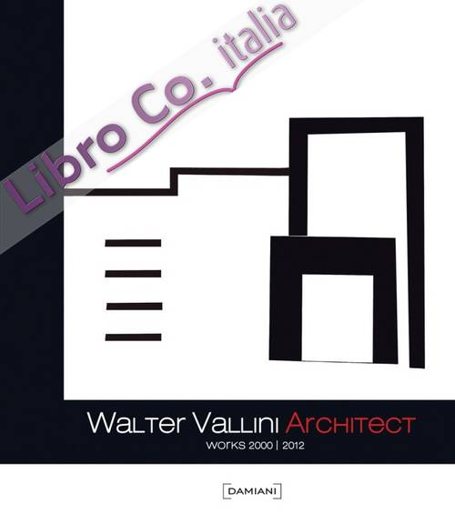 Walter Vallini architect. Works 2000-2012.