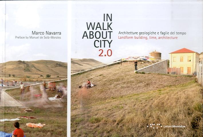 In walk about city 2.0. Architetture Geologiche e Faglie del Tempo. [Edizione Italiana e Inglese]