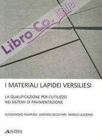 I materiali lapidei versiliesi. La qualificazione per l'utulizzo nei sistemi di pavimentazione. [Ed. Italiana e Inglese]
