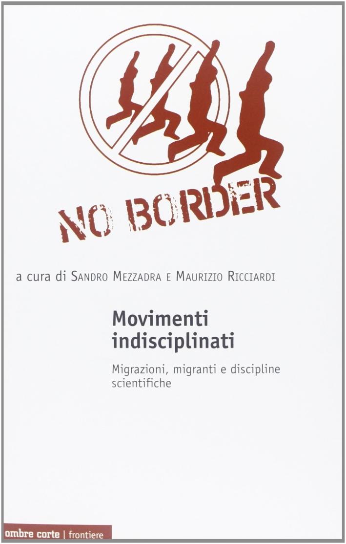 Movimenti indisciplinati. Migrazioni, migranti e discipline scientifiche