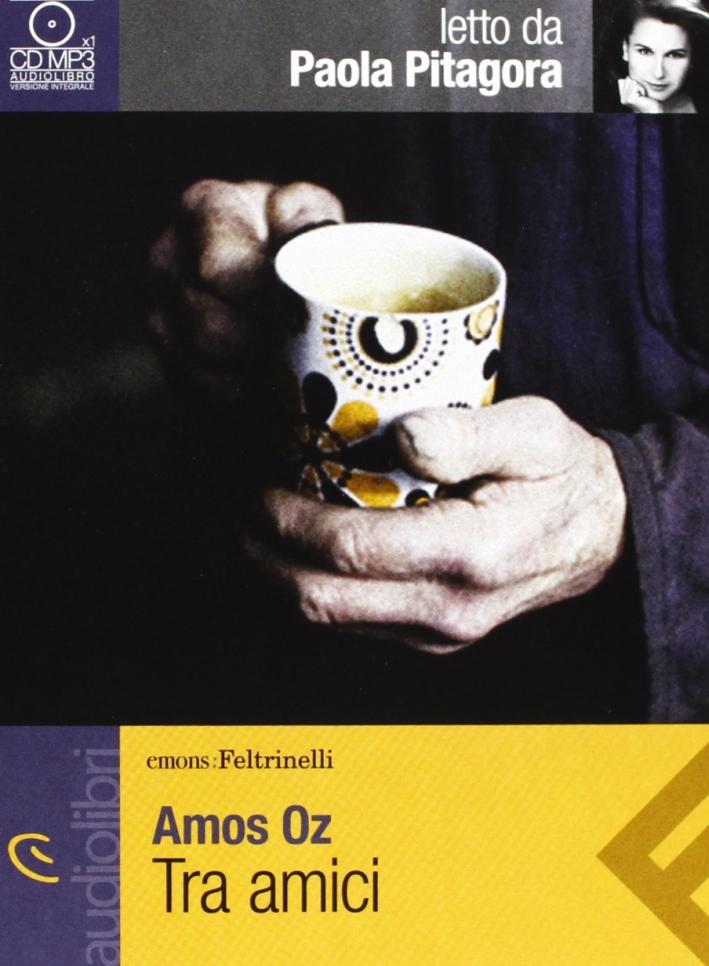 Tra amici letto da Paola Pitagora. Audiolibro. CD Audio Formato MP3