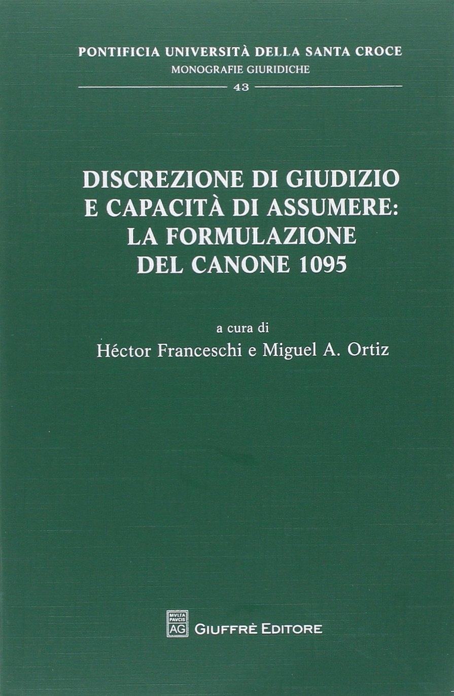 Discrezione di giudizio e capacità di assumere: la formulazione del canone 1095