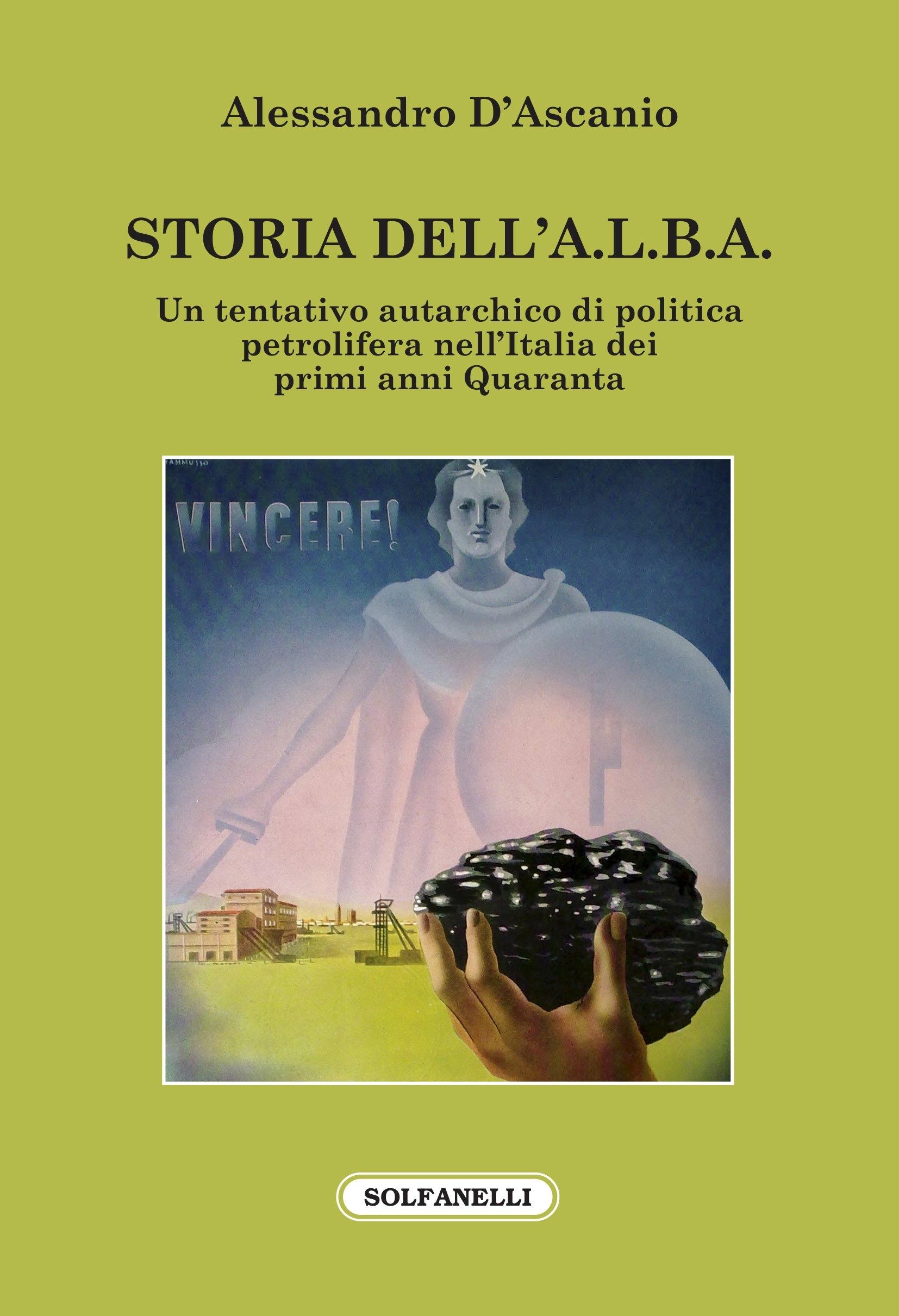 Storia dell'A.L.B.A. Un tentativo autarchico di politica petrolifera nell'Italia dei primi anni Quaranta