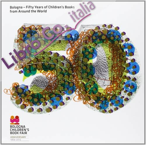 Bologna. Fifty years of children's books from all over the world