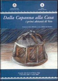 Dalla capanna alla casa. I primi abitanti di Veio. Catalogo della mostra (Formello, 13 dicembre 2003-1 marzo 2004)